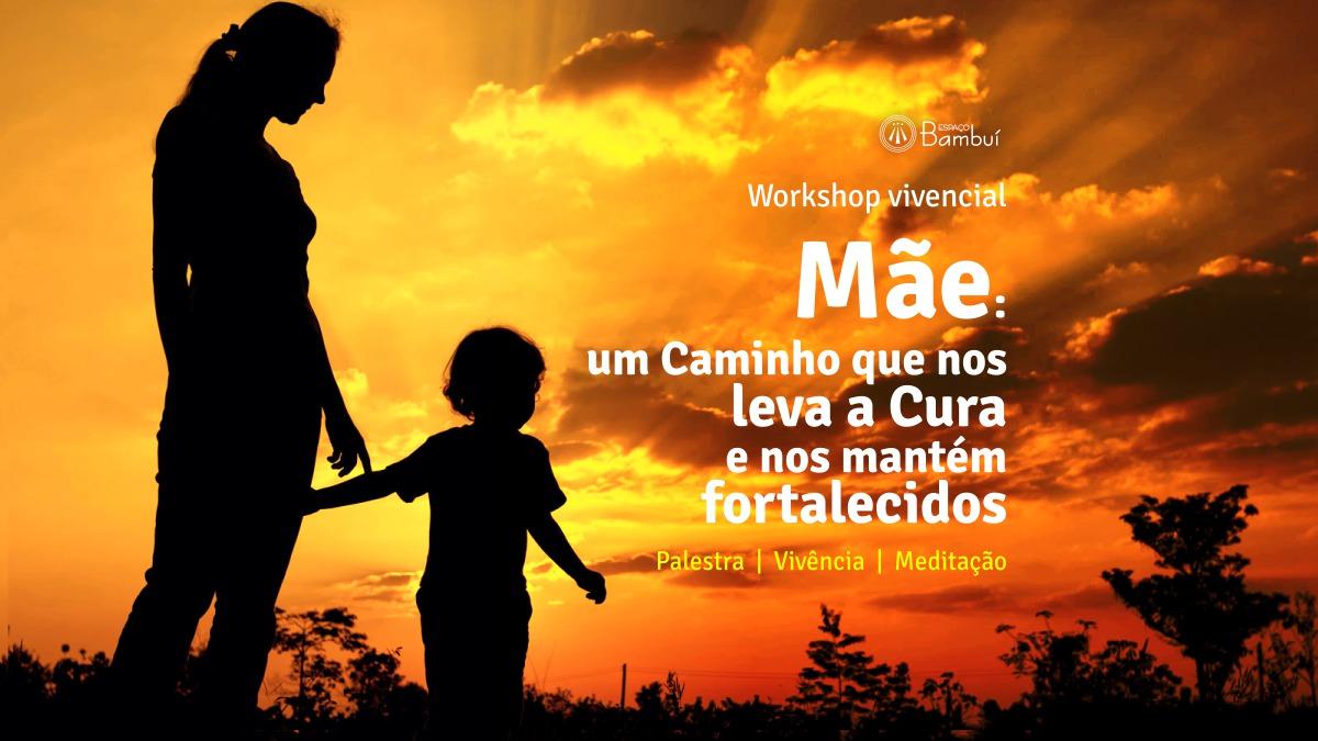 Mãe: um Caminho que nos leva a Cura e nos mantém fortalecidos - Workshop Vivencial 7